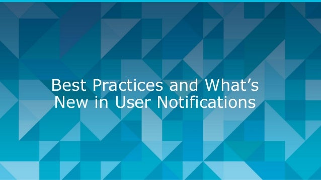 Best Practices and What's New in User Notifications