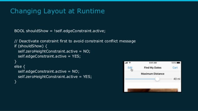 Changing Layout at Runtime BOOL shouldShow = !self.edgeConstraint.active; // Deactivate constraint first to avoid constrai...