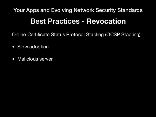 Your Apps and Evolving Network Security Standards Best Practices - Revocation Online Certificate Status Protocol Stapling (...