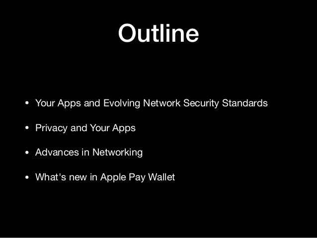 Outline • Your Apps and Evolving Network Security Standards  • Privacy and Your Apps  • Advances in Networking  • What's n...