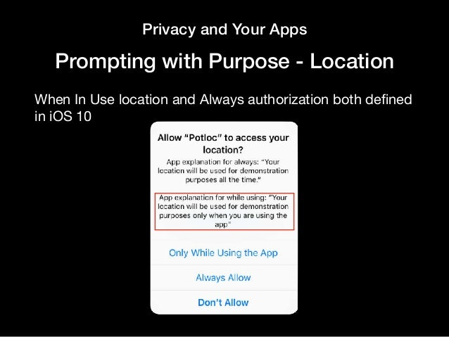 Privacy and Your Apps Prompting with Purpose - Location When In Use location and Always authorization both defined in iOS 10