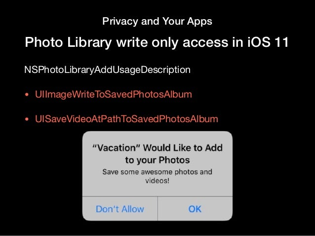 Privacy and Your Apps Photo Library write only access in iOS 11 NSPhotoLibraryAddUsageDescription  • UIImageWriteToSavedPh...