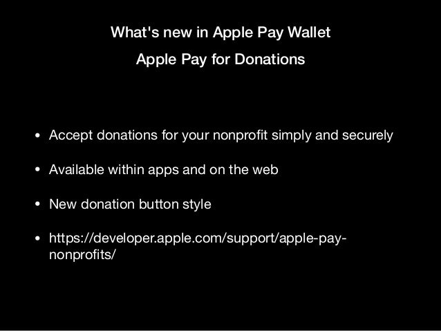 What's new in Apple Pay Wallet Apple Pay for Donations • Accept donations for your nonprofit simply and securely  • Availab...