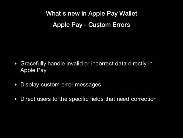 What's new in Apple Pay Wallet Apple Pay - Custom Errors • Gracefully handle invalid or incorrect data directly in Apple P...