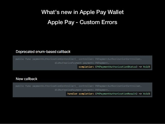 What's new in Apple Pay Wallet Apple Pay - Custom Errors New callback