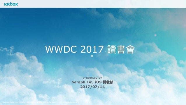This presentation is provided on a strictly private and confidential basis for information purposes only. WWDC 2017 讀書會 pr...