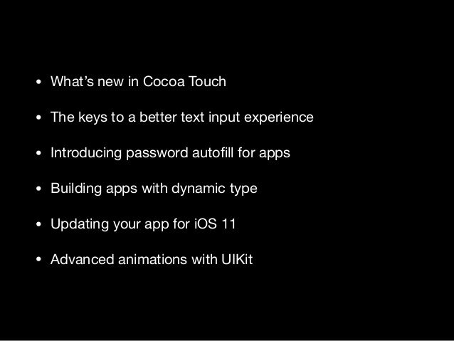 • What's new in Cocoa Touch  • The keys to a better text input experience  • Introducing password autofill for apps  • Buil...