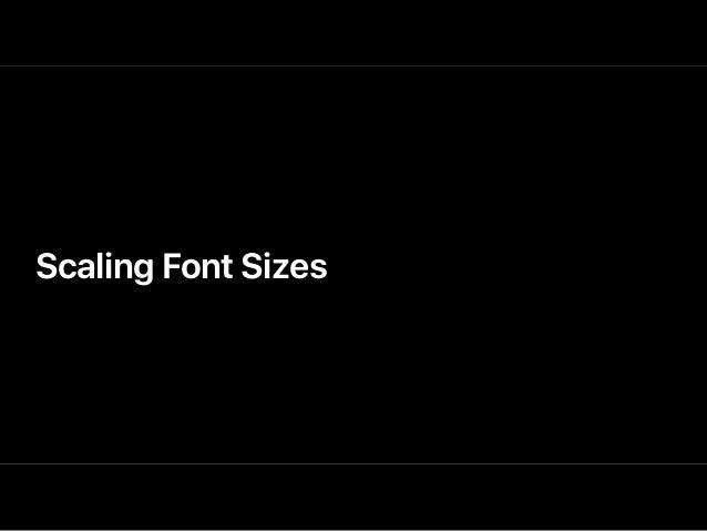 Custom Fonts label.font = UIFontMetrics.default.scaledFont(for: customFont) NEW