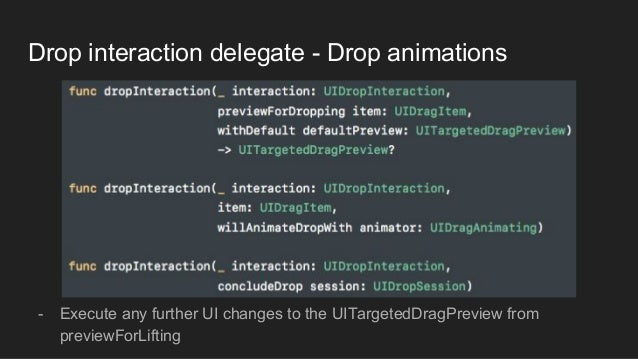 Drop interaction delegate - Drop animations - Execute any further UI changes to the UITargetedDragPreview from previewForL...