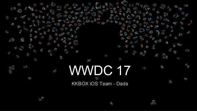 WWDC 17 KKBOX iOS Team - Dada