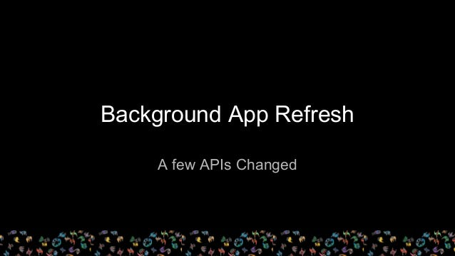 Background App Refresh A few APIs Changed