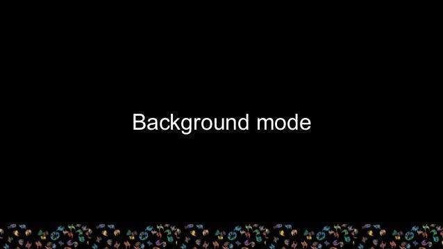 Background mode