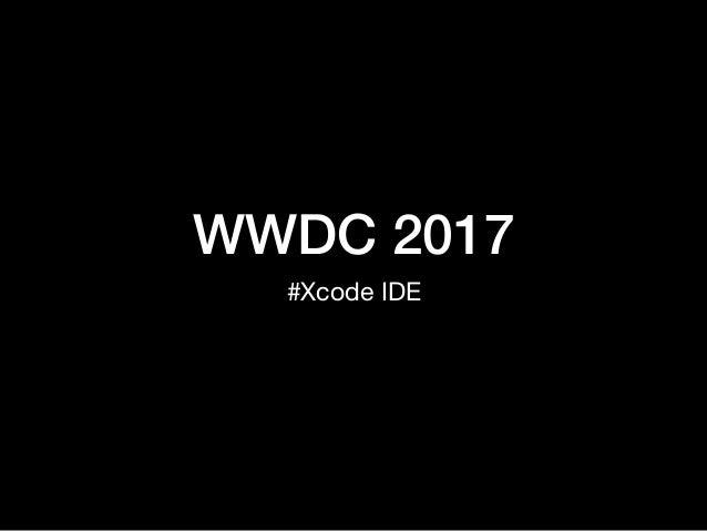 WWDC 2017 #Xcode IDE