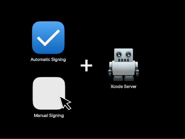 Xcode Server Automatic or manual signing  Xcode Server joins your team for development signing  Supports two-factor authen...