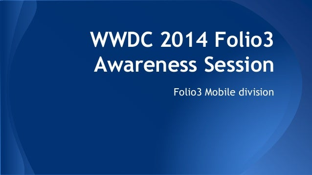 WWDC 2014 Folio3 Awareness Session Folio3 Mobile division