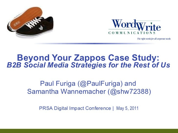 Beyond Your Zappos Case Study: B2B Social Media Strategies for the Rest of Us Paul Furiga (@PaulFuriga) and  Samantha Wann...