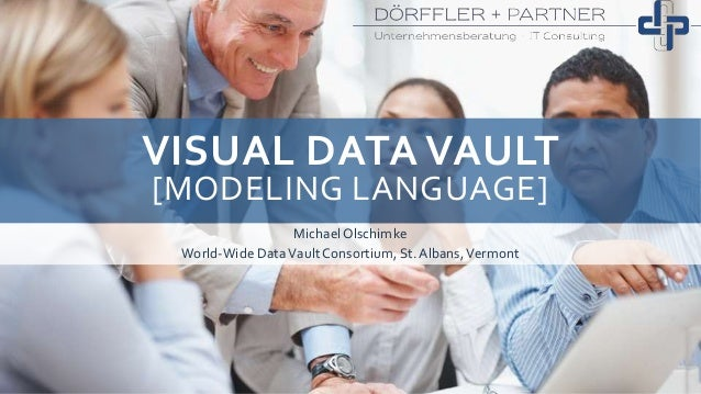 VISUAL DATA VAULT [MODELING LANGUAGE] MichaelOlschimke World-Wide DataVault Consortium, St.Albans,Vermont
