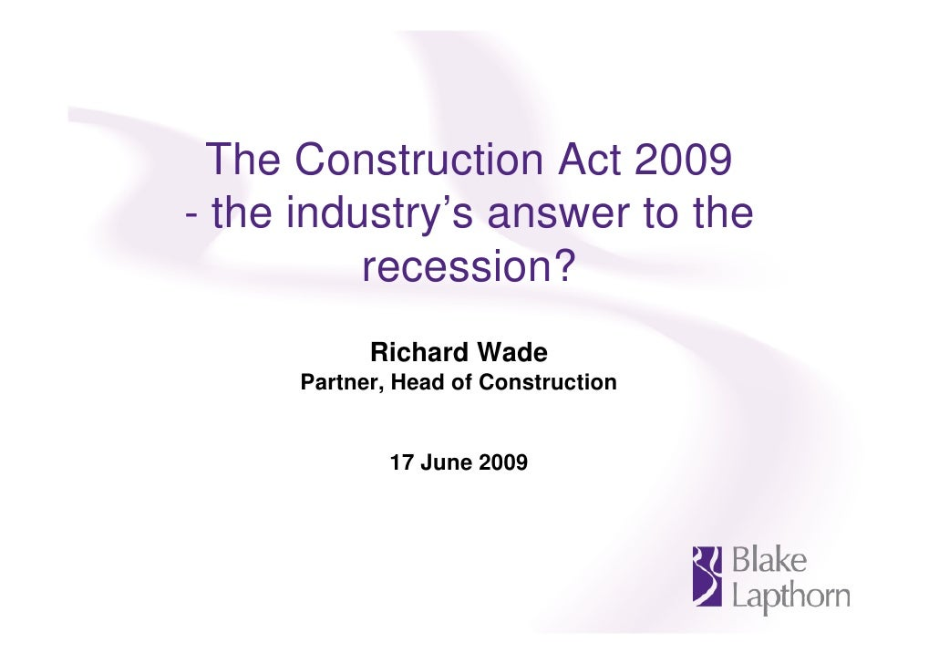 The Construction Act 2009 - the industry's answer to the           recession?             Richard Wade       Partner, Head...