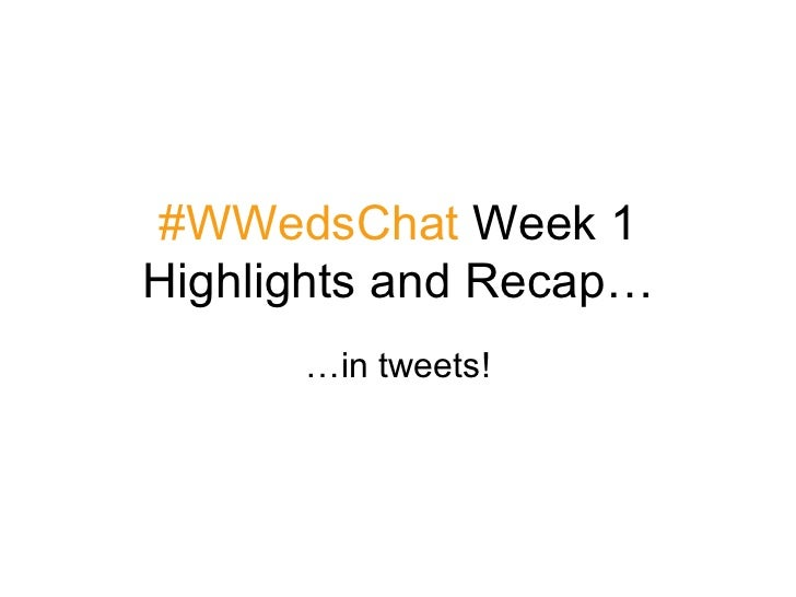 #WWedsChat  Week 1 Highlights and Recap… …in tweets!