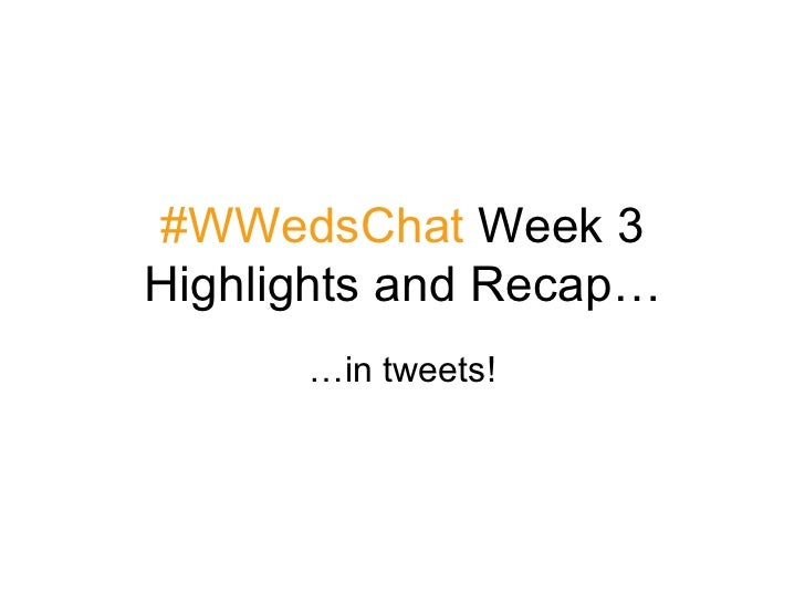 #WWedsChat  Week 3 Highlights and Recap… …in tweets!