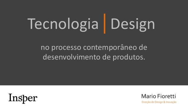 Tecnologia Design no processo contemporâneo de desenvolvimento de produtos.