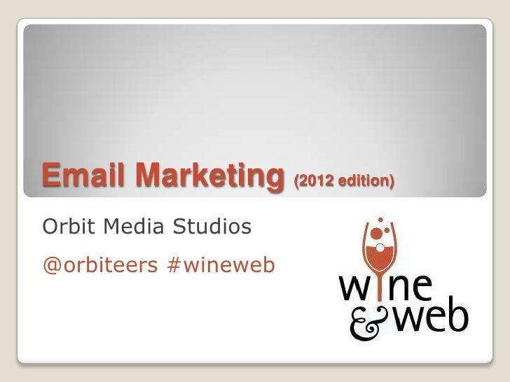 Email Marketing (2012 edition)Orbit Media Studios@orbiteers #wineweb