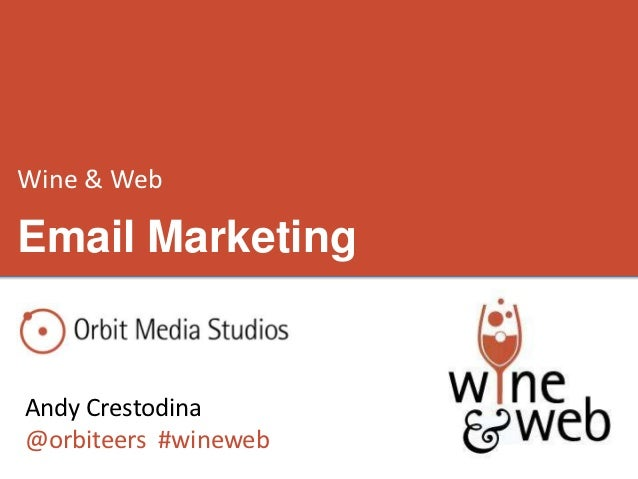 Wine & WebEmail MarketingAndy Crestodina@orbiteers #wineweb