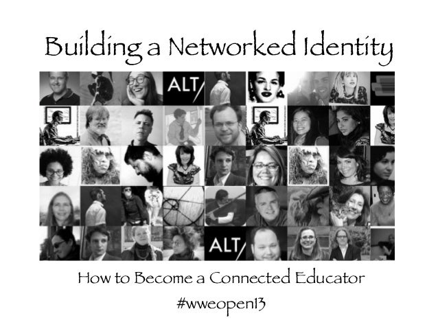 Building a Networked Identity ! ! ! ! ! ! ! !    How to Become a Connected Educator #wweopen13