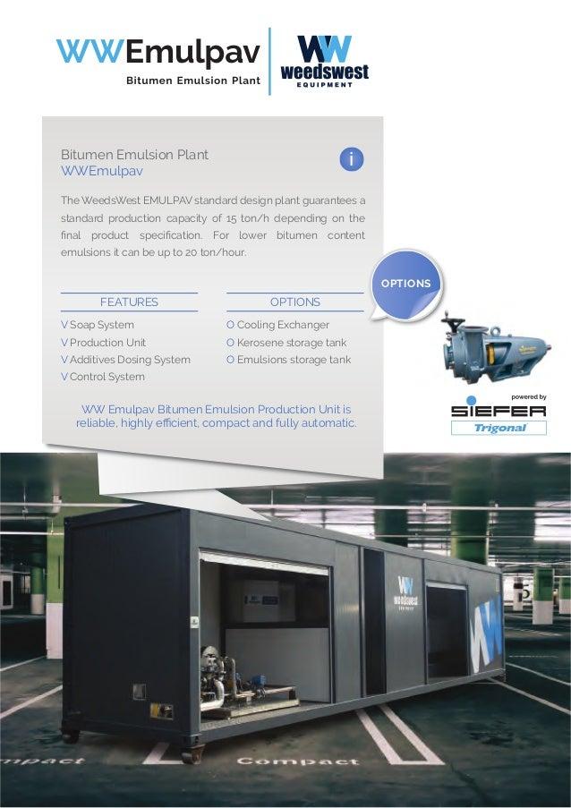 iBitumen Emulsion Plants WWEmulpav 8 and WWEmulpav 12 WW Emulpav 8/12 Bitumen Emulsion Production Units are reliable, high...