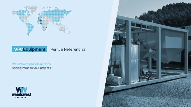 WWEquipment Perfil e Referências WeedsWest Global Solutions Adding value to your projects