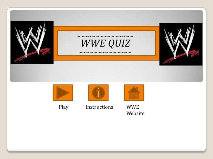 ~~~~~~~~~~~~~~~         WWE QUIZ        ~~~~~~~~~~~~~~     Play     Instructions   WWE                         Website