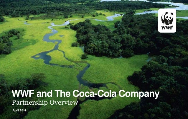 WWF and The Coca-Cola Company Partnership Overview April 2014