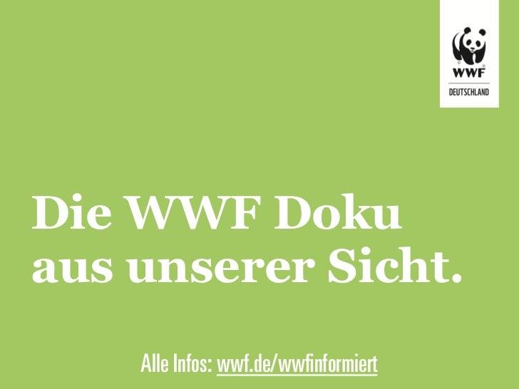 Die WWF Dokuaus unserer Sicht.    Alle Infos: wwf.de/wwfinformiert