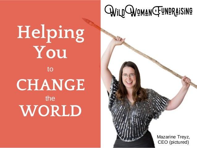 Helping You CHANGE WORLD to the Mazarine Treyz, CEO (pictured)