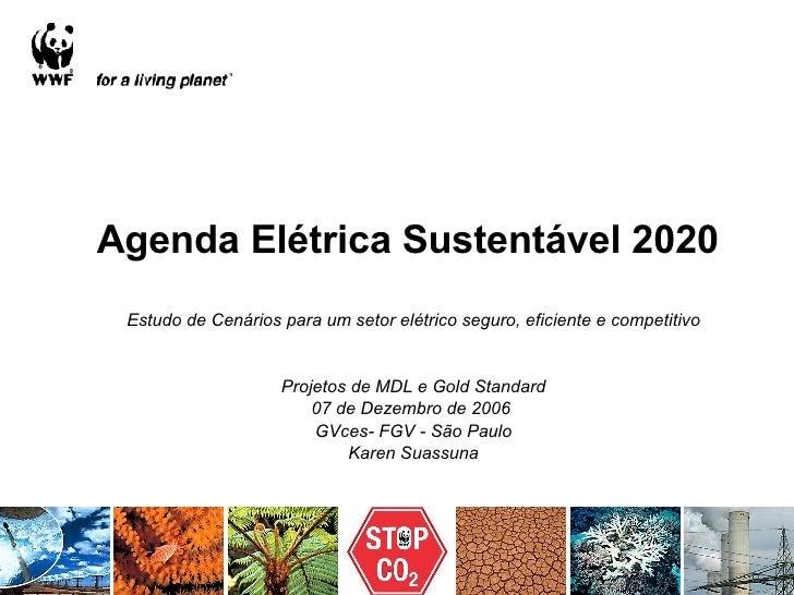 Agenda Elétrica Sustentável 2020 Estudo de Cenários para um setor elétrico seguro, eficiente e competitivo Projetos de MDL...