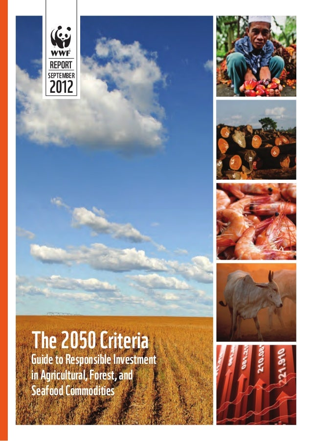 REPORT    SEPTEMBER    2012The 2050 CriteriaGuide to Responsible Investmentin Agricultural, Forest, andSeafood Commodities