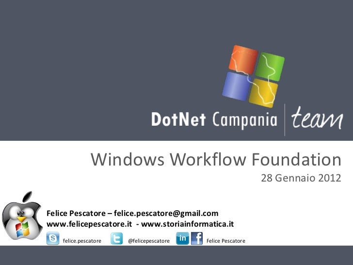Windows Workflow Foundation 28 Gennaio 2012 Felice Pescatore – felice.pescatore@gmail.com www.felicepescatore.it  - www.st...