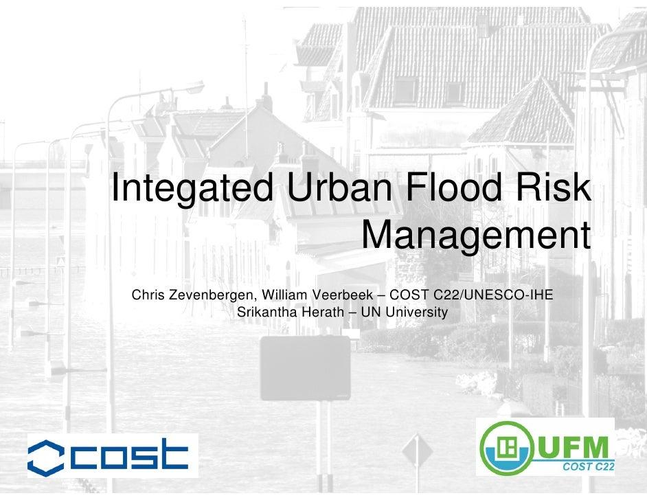 Integated Urban Flood Risk               Management  Chris Zevenbergen, William Veerbeek – COST C22/UNESCO-IHE            ...