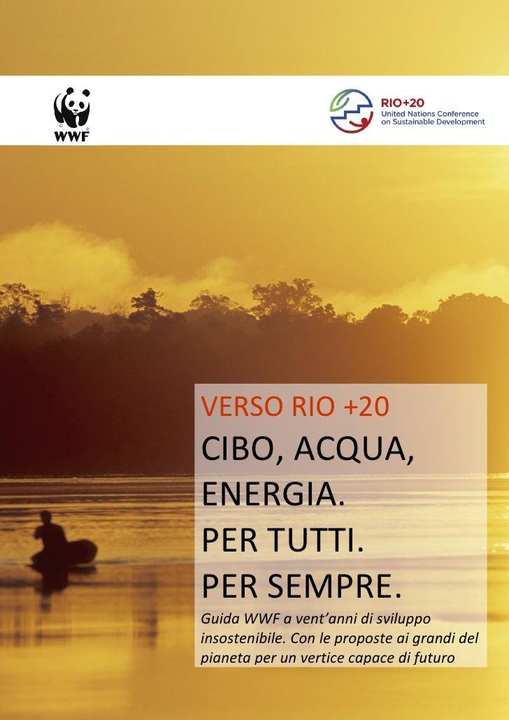 VERSO RIO +20CIBO, ACQUA,ENERGIA.PER TUTTI.PER SEMPRE.Guida WWF a vent'anni di sviluppoinsostenibile. Con le proposte ai g...