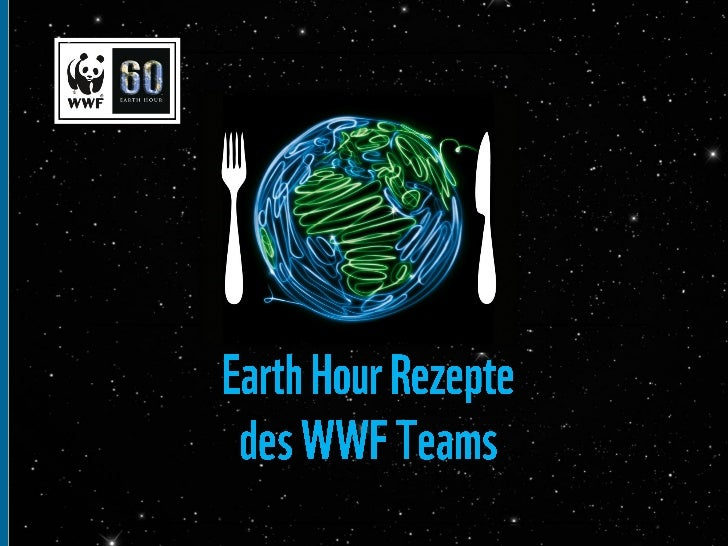 Der WWF sucht das leckerste Earth                                                Hour Rezept. Zu diesem Anlass stellt     ...