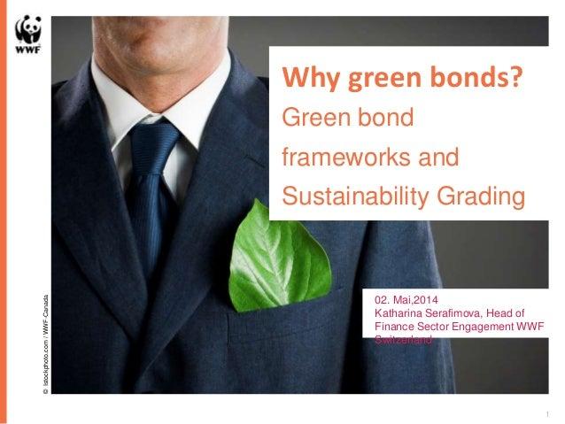Why green bonds? Green bond frameworks and Sustainability Grading 1 ©Istockphoto.com/WWF-Canada 02. Mai,2014 Katharina Ser...