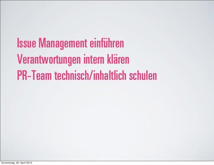 Issue Management einführen             Verantwortungen intern klären             PR-Team technisch/inhaltlich schulenDonne...