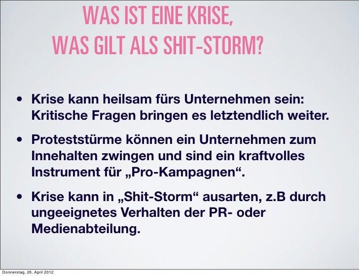 WAS IST EINE KRISE,                         WAS GILT ALS SHIT-STORM?      •       Krise kann heilsam fürs Unternehmen sein...