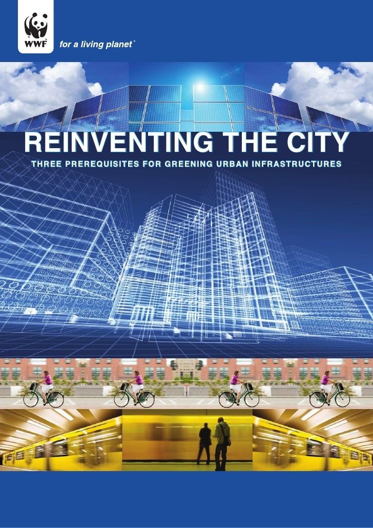 REINVENTING THE CITY THREE PREREQUISITES FOR GREENING URBAN INFRASTRUCTURES