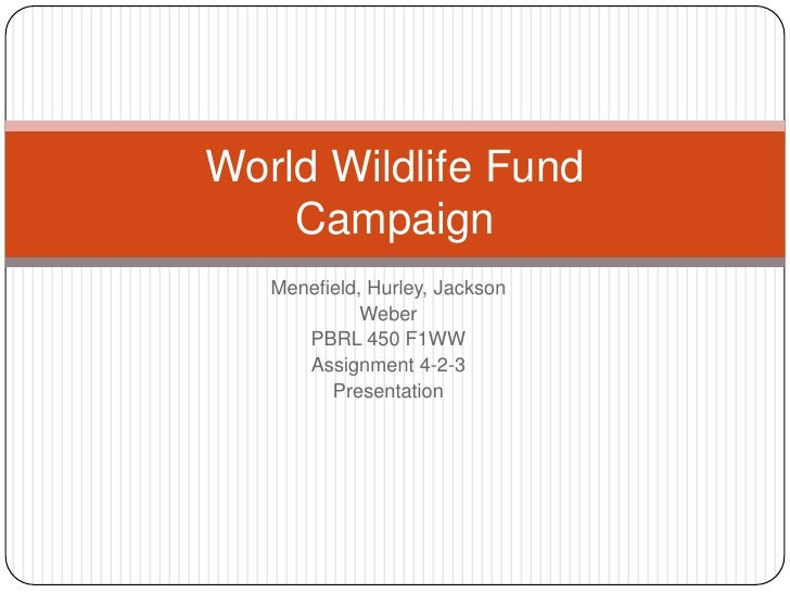 Menefield, Hurley, Jackson<br />Weber<br />PBRL 450 F1WW <br />Assignment 4-2-3<br />Presentation <br />World Wildlife Fun...