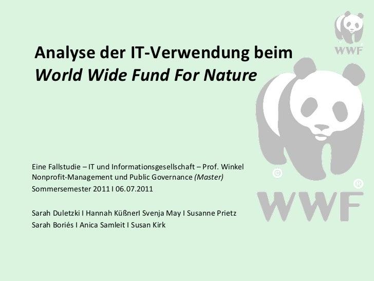 Analyse der IT-Verwendung beim  World Wide Fund For Nature Eine Fallstudie – IT und Informationsgesellschaft – Prof. Winke...