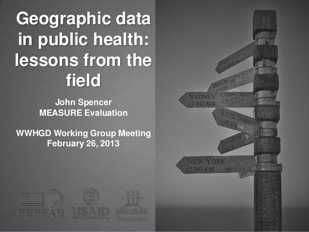 Geographic data in public health:lessons from the       field      John Spencer    MEASURE EvaluationWWHGD Working Group M...