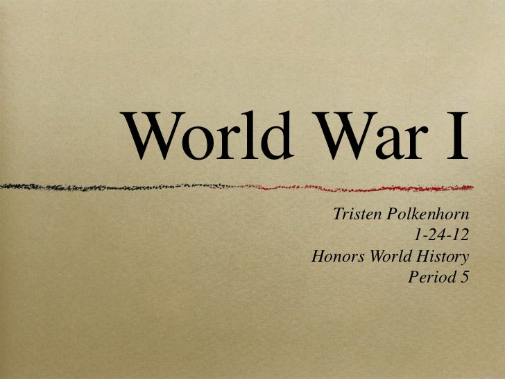 World War I        Tristen Polkenhorn                   1-24-12      Honors World History                  Period 5