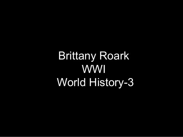 Brittany RoarkWWIWorld History-3
