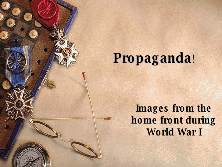 Propaganda ! Images from the home front during World War I
